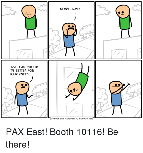 Cyanide And Happieness: JUST LEAN INTO IT!  IT'S BETTER FOR  YOUR KNEES!  DON'T JUMP  Cyanide and Happiness Explosm.net PAX East! Booth 10116! Be there!