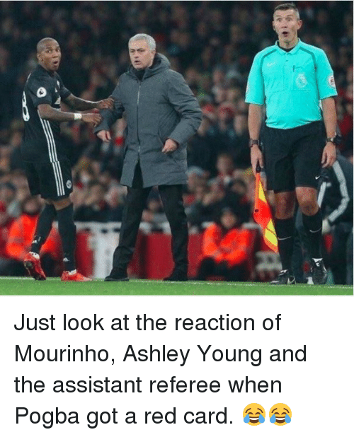 red card: Just look at the reaction of Mourinho, Ashley Young and the assistant referee when Pogba got a red card. 😂😂