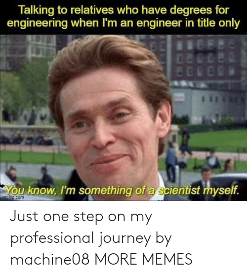 Journey: Just one step on my professional journey by machine08 MORE MEMES