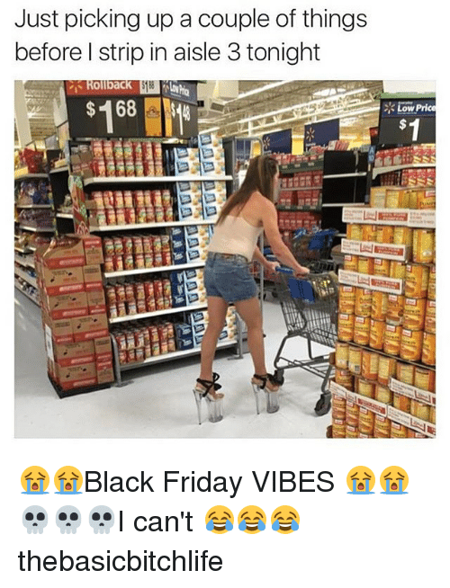 128i: Just picking up a couple of things  before l strip in aisle 3 tonight  Rollback  $168  Low Price 😭😭Black Friday VIBES 😭😭💀💀💀I can't 😂😂😂 thebasicbitchlife