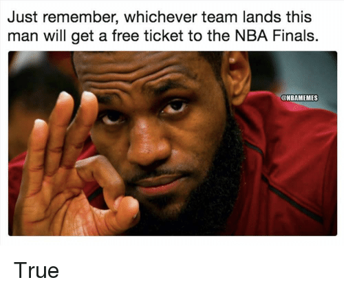 Finals, Nba, and True: Just remember, whichever team lands this  man will get a free ticket to the NBA Finals.  @NBAMEMES True