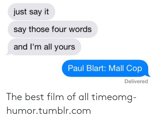 paul blart: just say it  say those four words  and l'm all yours  Paul Blart: Mall Cop  Delivered The best film of all timeomg-humor.tumblr.com