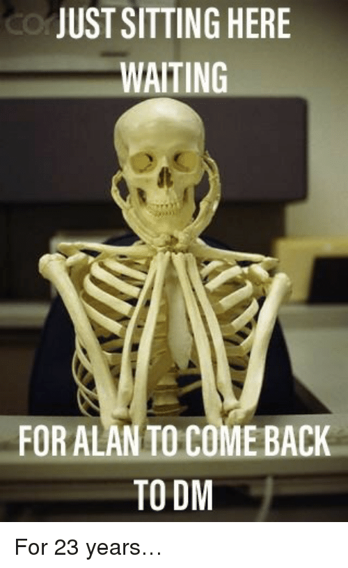 Waiting..., Back, and For: JUST SITTING HERE  WAITING  FORALAN TO COME BACK  TO DM <p>For 23 years…</p>