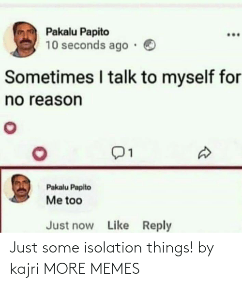 isolation: Just some isolation things! by kajri MORE MEMES