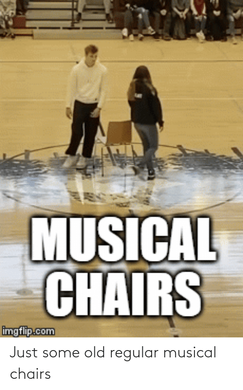 Old: Just some old regular musical chairs