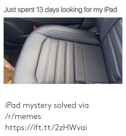 my ipad: Just spent 13 days looking for my iPad iPad mystery solved via /r/memes https://ift.tt/2zHWvai