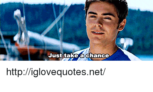 Http, Net, and Chance: Just take a chance http://iglovequotes.net/