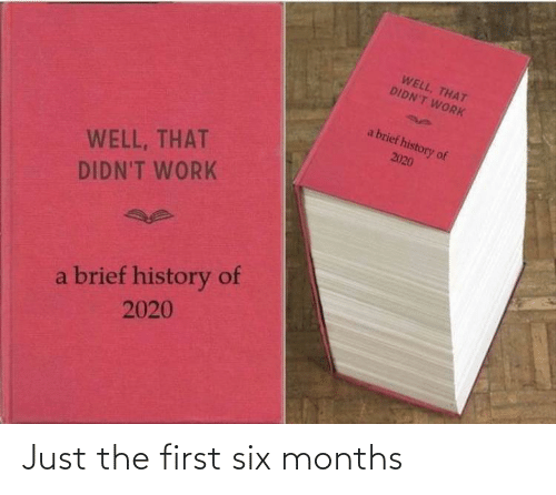 first: Just the first six months