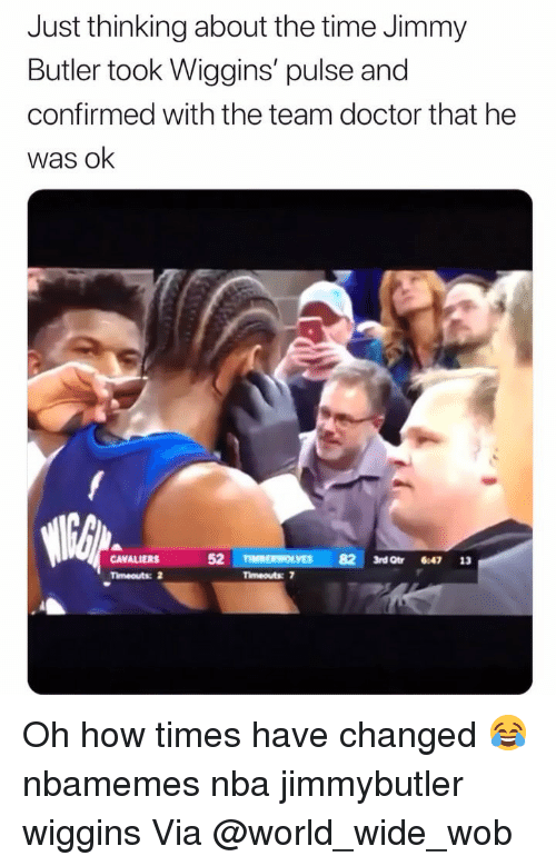 Jimmy Butler: Just thinking about the time Jimmy  Butler took Wiggins' pulse and  confirmed with the team doctor that he  was ok  CAVALIERS 5  Timeouts: 2  82 3rd Qtr 8:47 13  Timeouts 7 Oh how times have changed 😂 nbamemes nba jimmybutler wiggins Via @world_wide_wob