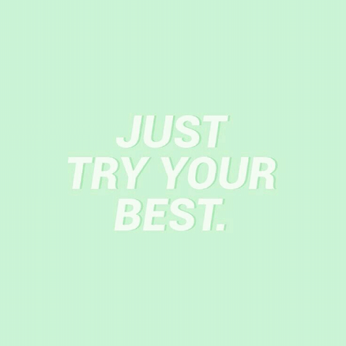 Best, Just, and Try: JUST  TRY YOUR  BEST.