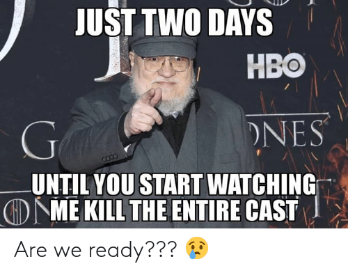 Hbo, Memes, and 🤖: JUST TWO DAYS  HBO  NES  UNTIL YOU START WATCHING  DME KILL THE ENTIRE CAST Are we ready??? 😢