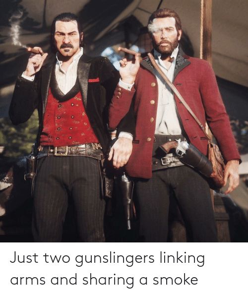 linking: Just two gunslingers linking arms and sharing a smoke