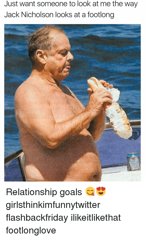 Jack Nicholson: Just want someone to look at me the way  Jack Nicholson looks at a footlong Relationship goals 😋😍 girlsthinkimfunnytwitter flashbackfriday ilikeitlikethat footlonglove