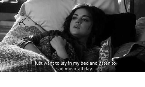 Music, Sad, and Day: just want to lay in my bed and usten to  sad music all day