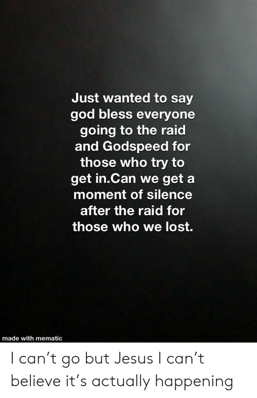 God, Jesus, and Reddit: Just wanted to say  god bless everyone  going to the raid  and Godspeed for  those who try to  get in.Can we get a  moment of silence  after the raid for  those who we lost.  made with mematic I can't go but Jesus I can't believe it's actually happening