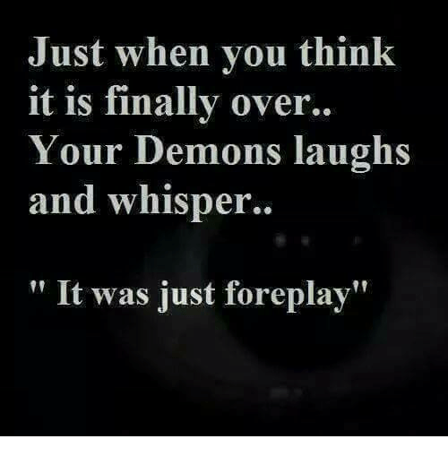 Finals Over: Just when you think  it is finally over..  Your Demons laughs  and whisper.  It was just foreplay