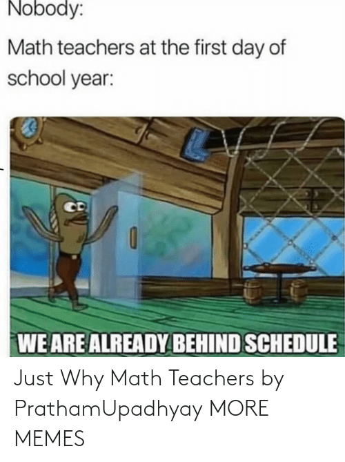 Math: Just Why Math Teachers by PrathamUpadhyay MORE MEMES