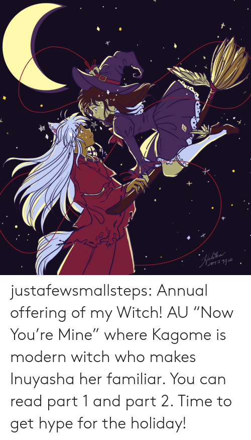 "hype: justafewsmallsteps: Annual offering of my Witch! AU ""Now You're Mine"" where Kagome is modern witch who makes Inuyasha her familiar. You can read part 1 and part 2. Time to get hype for the holiday!"