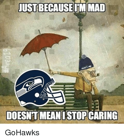 Seattle Seahawks: JUSTBECAUSEIMMAD  DOESNT MEAN ISTOPCARING GoHawks