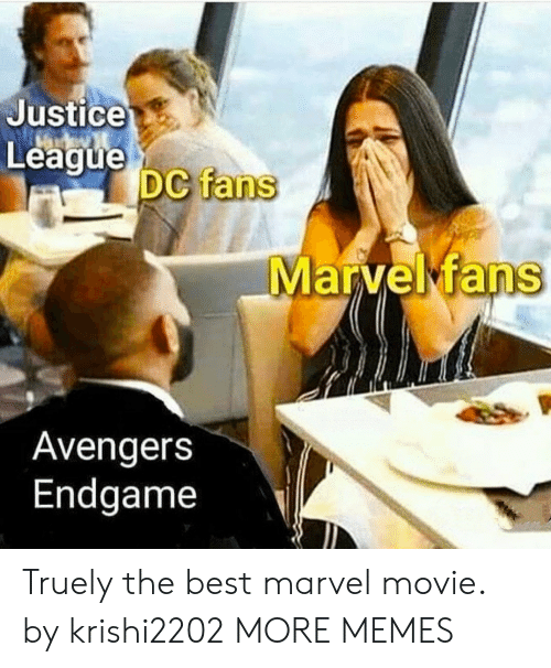 Justice League: Justice  League  DC fans  Avengers  Endgame Truely the best marvel movie. by krishi2202 MORE MEMES