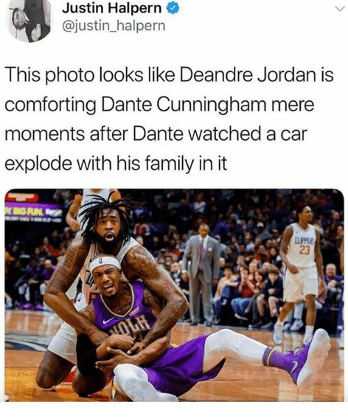 DeAndre Jordan: Justin Halpern  @justin_halpern  This photo looks like Deandre Jordan is  comforting Dante Cunningham mere  moments after Dante watched a car  explode with his family in it  23