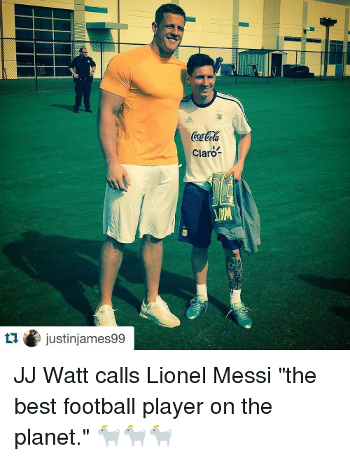 "Sports, Lionel Messi, and Best: justinjames99  Claro  MM JJ Watt calls Lionel Messi ""the best football player on the planet."" 🐐🐐🐐"
