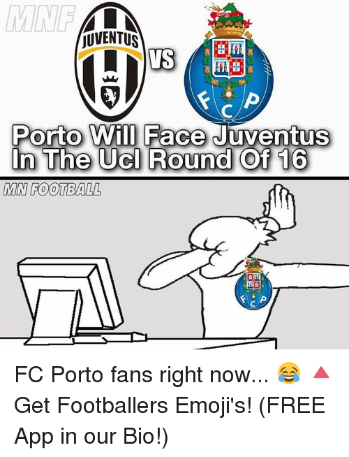 FC Porto: JUVENTUS  Porto Will Face Juventus  In The UCI Round Of 16  MIN FOOTBALL FC Porto fans right now... 😂 🔺Get Footballers Emoji's! (FREE App in our Bio!)