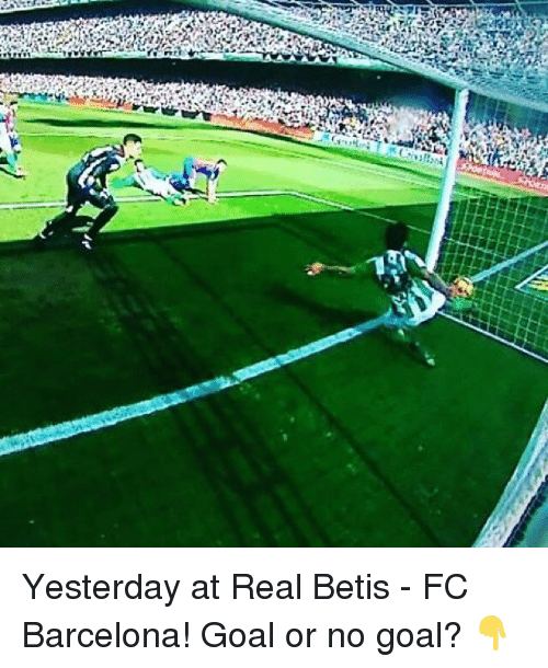 no goal: k忱 Yesterday at Real Betis - FC Barcelona! Goal or no goal? 👇⠀