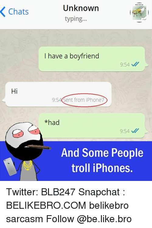 iphon: K Chats  Hi  Unknown  typing  I have a boyfriend  9:54  9:54 Sent from iPhone  *had  9:54 v  And Some People  troll iPhones. Twitter: BLB247 Snapchat : BELIKEBRO.COM belikebro sarcasm Follow @be.like.bro