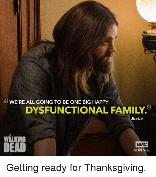 """one big happy: K WERE ALL GOING TO BE ONE BIG HAPPY  DYSFUNCTIONAL FAMILY""""  JESUS  WALKING  DEAD  aMC  SUN 9/8c Getting ready for Thanksgiving."""