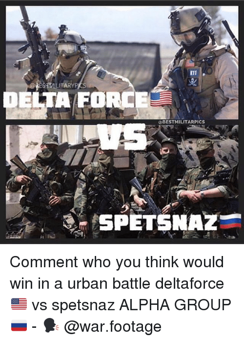 Memes, Urban, and 🤖: K11  SBMILITARYP  ELTA FORCE  @BESTMILITARPICS Comment who you think would win in a urban battle deltaforce 🇺🇸 vs spetsnaz ALPHA GROUP 🇷🇺 - 🗣 @war.footage