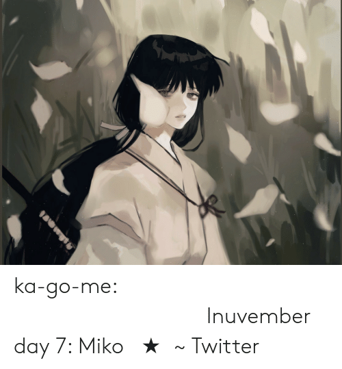 go me: ka-go-me:                                                  𝒞𝓁𝒶𝓈𝓈𝒾𝒸𝒶𝓁Inuvember day 7: Miko 【★】~ Twitter