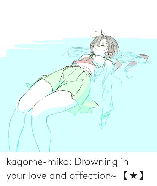 your love: kagome-miko: Drowning in your love and affection~ 【★】