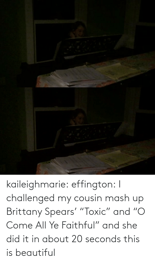 "She Did: kaileighmarie:  effington:  I challenged my cousin mash up Brittany Spears' ""Toxic"" and ""O Come All Ye Faithful"" and she did it in about 20 seconds   this is beautiful"