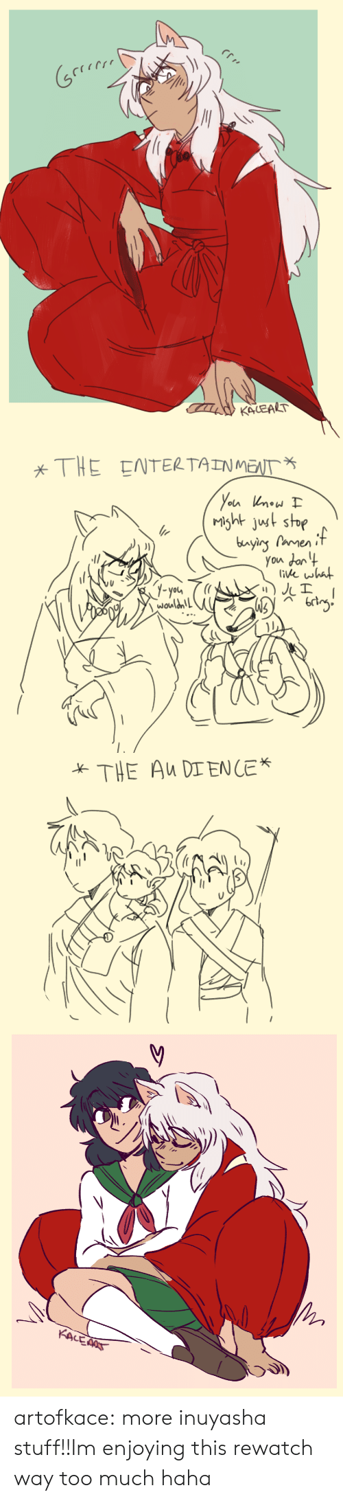 Target, Too Much, and Tumblr: KALEALT   THE ENTERTAINMENT  Yoin now  Msht ust stop  bayins Pamenif  You dan 4  (itke what  1-yota  wouldn!   THE Au DIENLE*   KACEAAT artofkace:  more inuyasha stuff!!Im enjoying this rewatch way too much haha