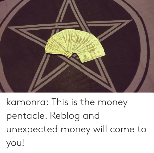 Money, Tumblr, and Blog: kamonra:  This is the money pentacle. Reblog and unexpected money will come to you!