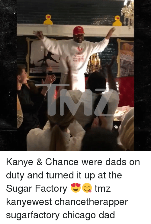 Chicago, Dad, and Kanye: Kanye & Chance were dads on duty and turned it up at the Sugar Factory 😍😋 tmz kanyewest chancetherapper sugarfactory chicago dad