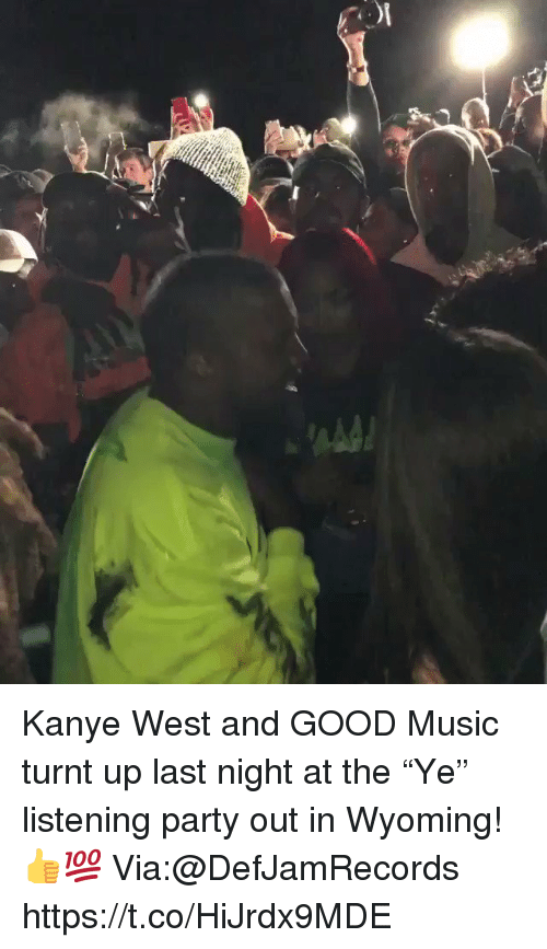 "Kanye, Music, and Party: Kanye West and GOOD Music turnt up last night at the ""Ye"" listening party out in Wyoming! 👍💯 Via:@DefJamRecords https://t.co/HiJrdx9MDE"