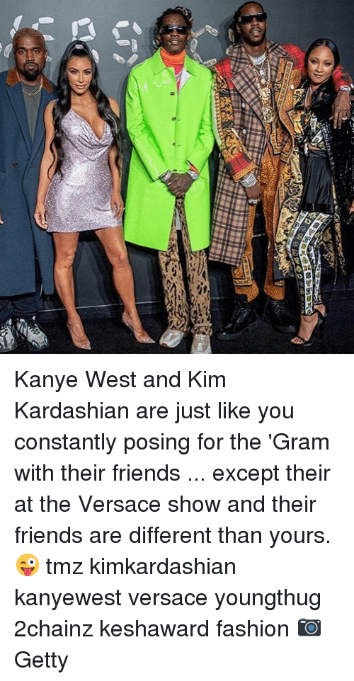 Fashion, Friends, and Kanye: Kanye West and Kim Kardashian are just like you constantly posing for the 'Gram with their friends ... except their at the Versace show and their friends are different than yours. 😜 tmz kimkardashian kanyewest versace youngthug 2chainz keshaward fashion 📷Getty