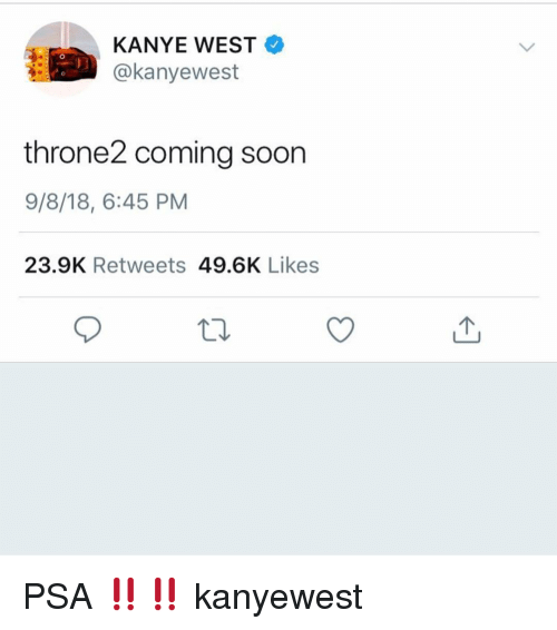 Kanye, Memes, and Kanye West: KANYE WEST  @kanyewest  throne2 coming soor  9/8/18, 6:45 PM  23.9K Retweets 49.6K Likes PSA ‼️‼️ kanyewest