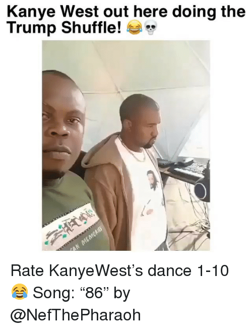 """Funny, Kanye, and Kanye West: Kanye West out here doing the  Trump Shuffle! * Rate KanyeWest's dance 1-10 😂 Song: """"86"""" by @NefThePharaoh"""