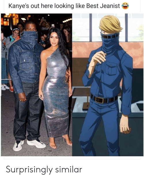 Looking Like: Kanye's out here looking like Best Jeanist Surprisingly similar