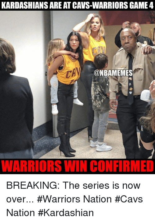 Warriors Game: KARDASHIANS AREATCAVS-WARRIORS GAME 4  @NBAMEMES  WARRIORS WIN CONFIRMED BREAKING: The series is now over... #Warriors Nation #Cavs Nation #Kardashian