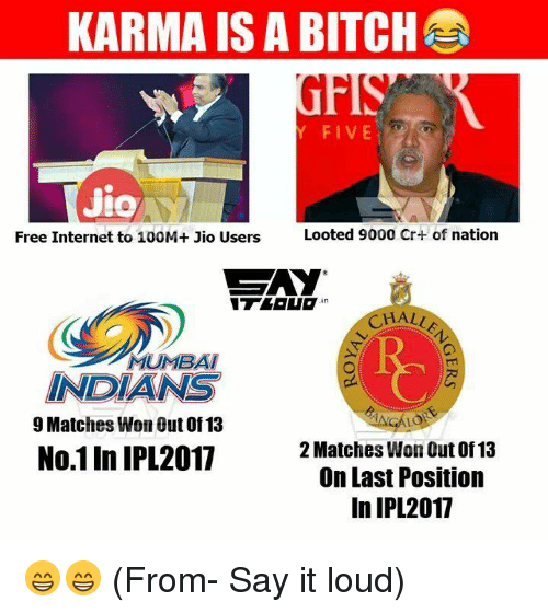 mumbai indians: KARMA IS A BITCH  FIVE  Jio  Looted 9000 Cr+ of nation  Free Internet to 100M+ Jio Users  GAY  in  CHALLA  MUMBAI  INDIANS  9 Matches Won Out of 13  No.11n IPL2017  2 Matches WonOut of 13  On Last Position  In IPL 2017 😁😁 (From- Say it loud)