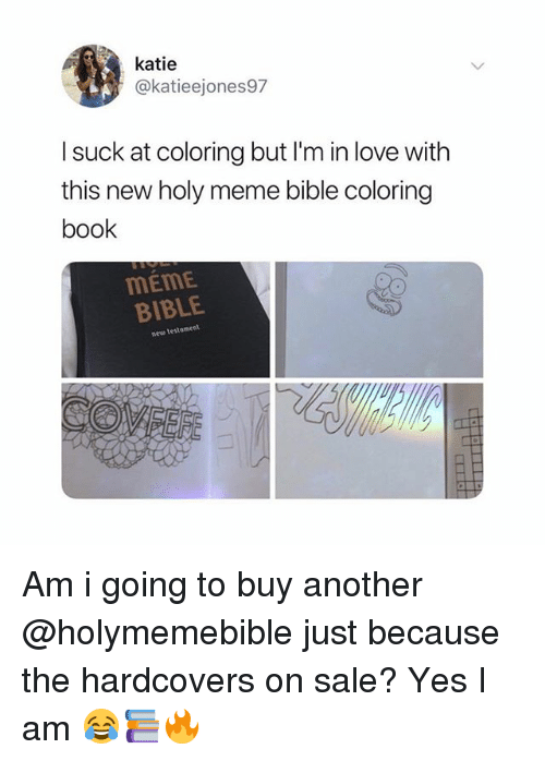 Coloring Book: katie  @katieejones97  l suck at coloring but I'm in love with  this new holy meme bible coloring  book  MEME  BIBLE  neu testament Am i going to buy another @holymemebible just because the hardcovers on sale? Yes I am 😂📚🔥