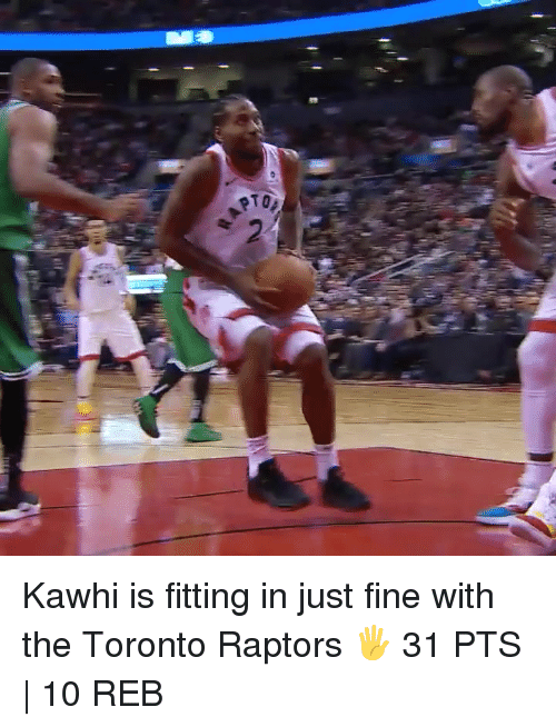 Toronto Raptors, Toronto, and Fitting: Kawhi is fitting in just fine with the Toronto Raptors 🖐  31 PTS | 10 REB