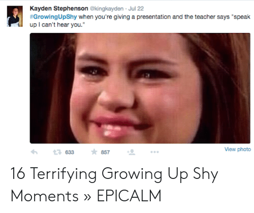 """Growing Up, Teacher, and Photo: Kayden Stephenson @kingkayden Jul 22  #GrowingUpShy when you're giving a presentation and the teacher says """"speak  upI can't hear you.""""  View photo  857  t633 16 Terrifying Growing Up Shy Moments » EPICALM"""