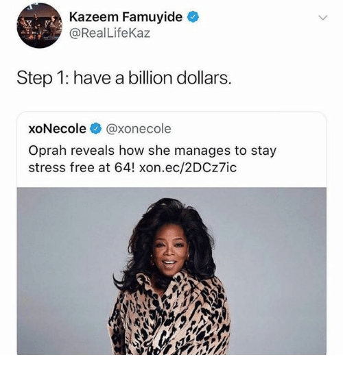 Oprah Winfrey, Free, and Humans of Tumblr: Kazeem Famuyide  @Real LifeKaz  Step 1: have a billion dollars.  xoNecole@xonecole  Oprah reveals how she manages to stay  stress free at 64! xon.ec/2DCz7ic