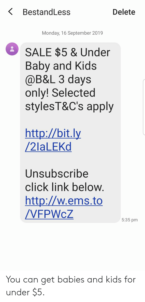Click, Facepalm, and Http: KBestandLess  Delete  Monday, 16 September 2019  SALE $5 & Under  Baby and Kids  @B&L 3 days  only! Selected  stylesT&C's apply  http://bit.ly  /212LEKD  Unsubscribe  click link below.  http://w.ems.to  /VFPWCZ  5:35 pm You can get babies and kids for under $5.