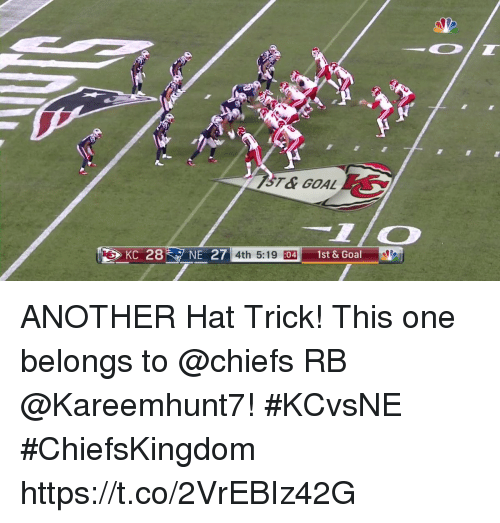 Memes, Chiefs, and Goal: KC 28NE 27  4th 5:19 :  04  1st & Goal ANOTHER Hat Trick!  This one belongs to @chiefs RB @Kareemhunt7! #KCvsNE #ChiefsKingdom https://t.co/2VrEBIz42G